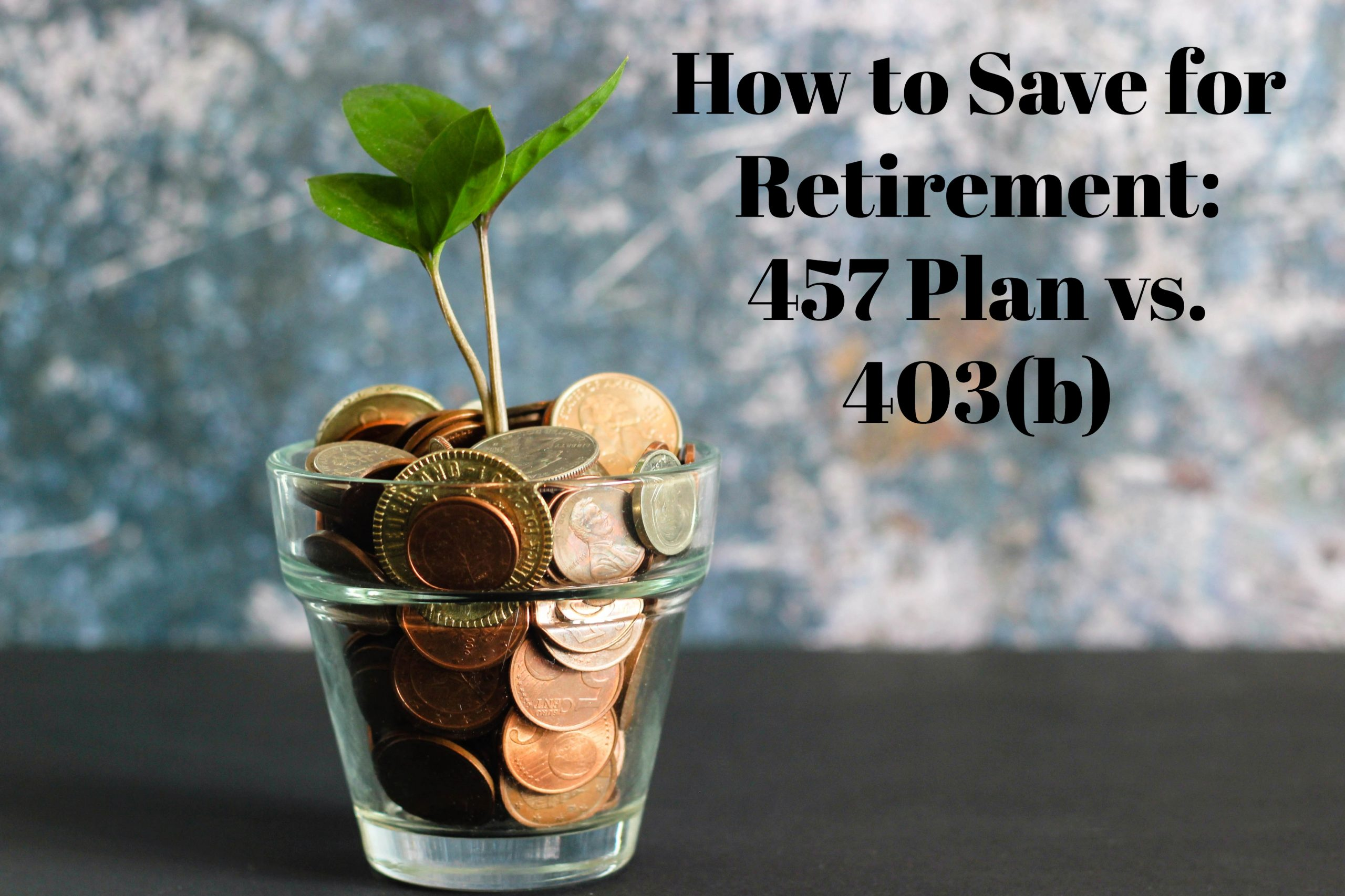 How to Save for Retirement: 457 Plan vs. 403(b)
