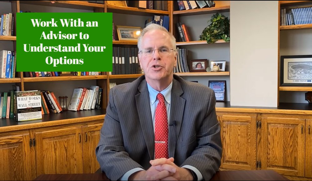 Work With an Advisor to Understand Your Options