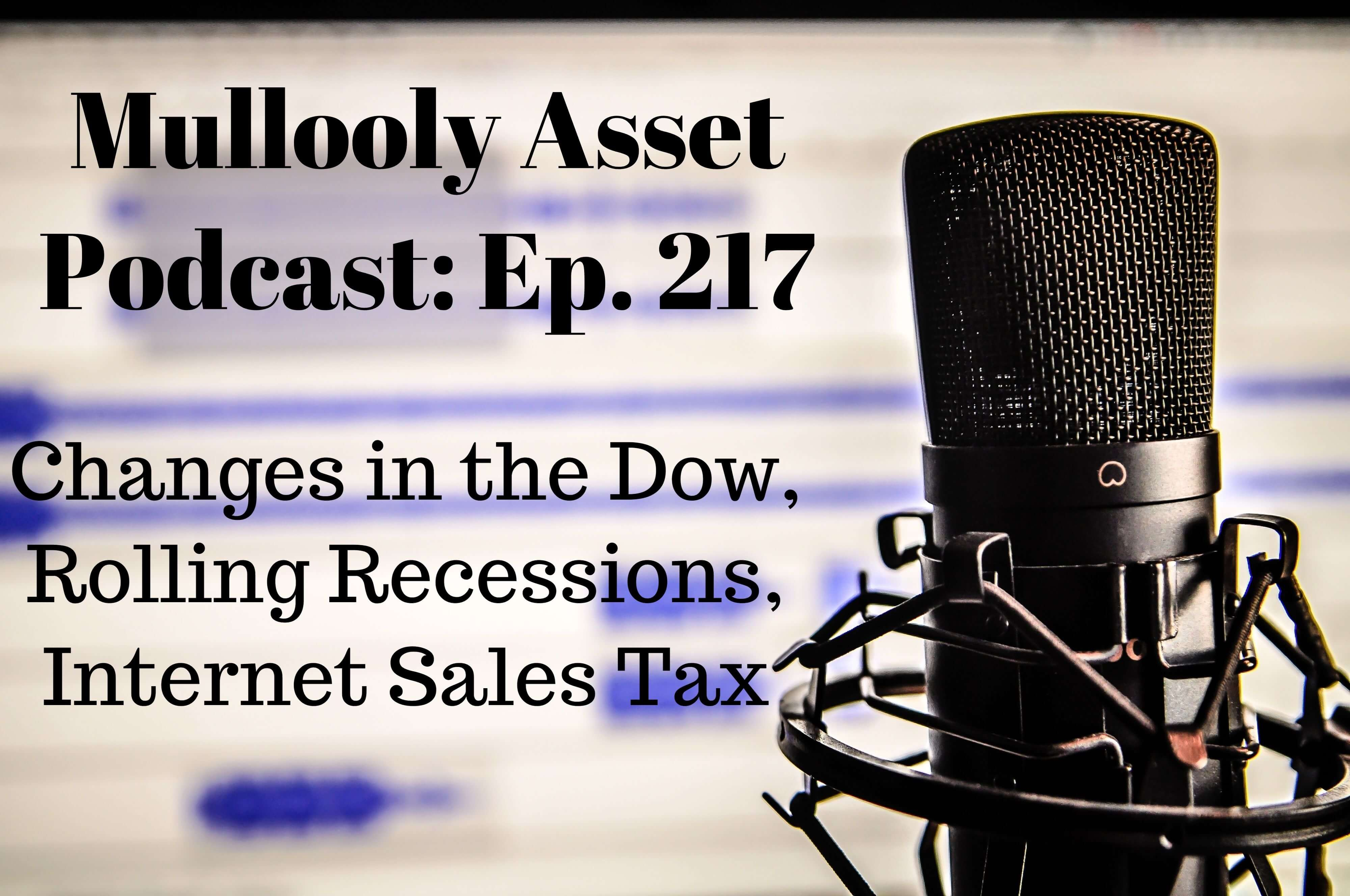 Ep. 217: Changes in the Dow, Rolling Recessions, Internet Sales Tax & more