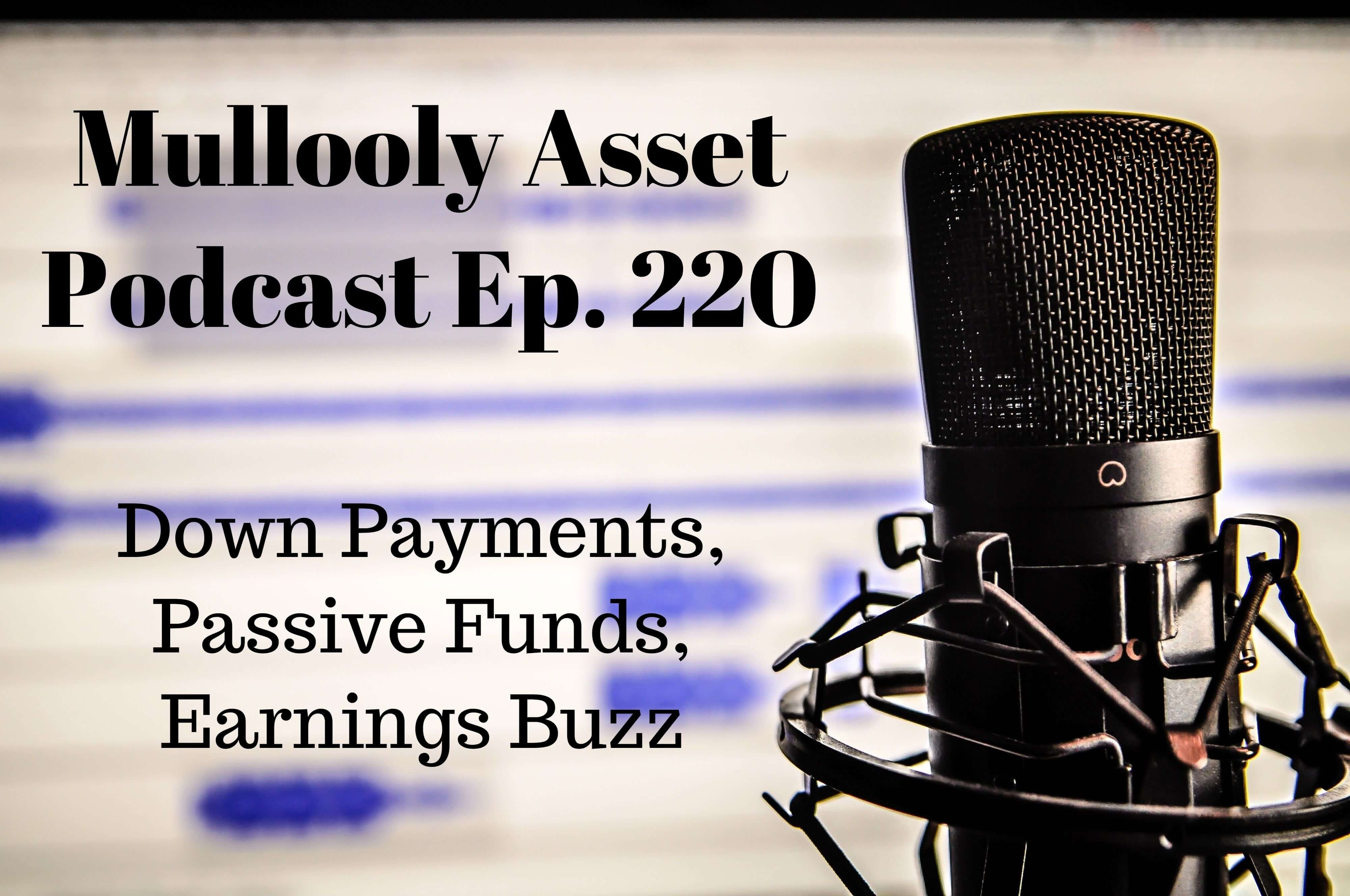 Ep. 220: Down Payments, Passive Funds, Earnings Buzz