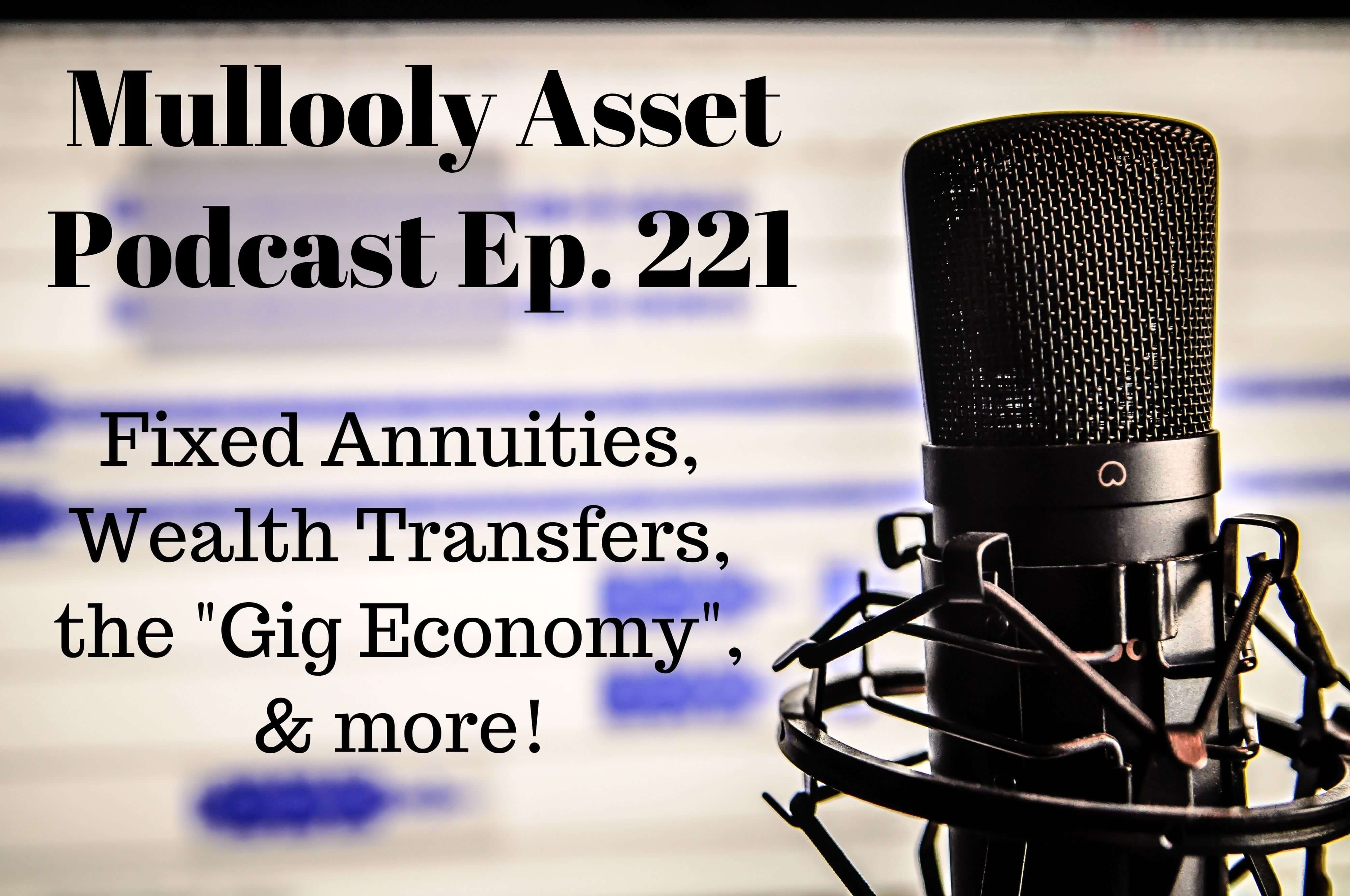 Ep. 221: Fixed Annuities, Wealth Transfers, & the Gig Economy