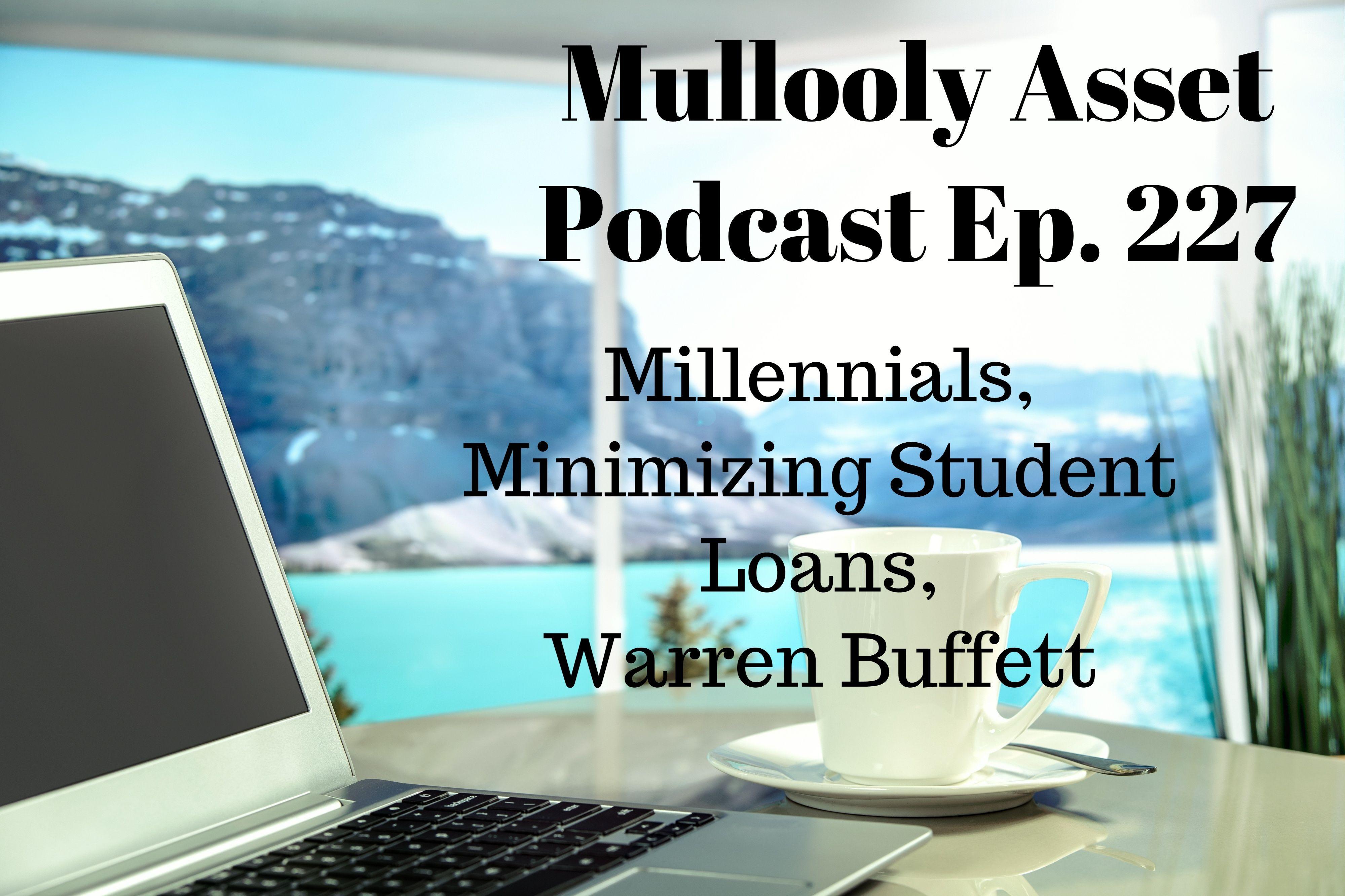 Ep. 227: Millennials, Minimizing Student Loans, Warren Buffett