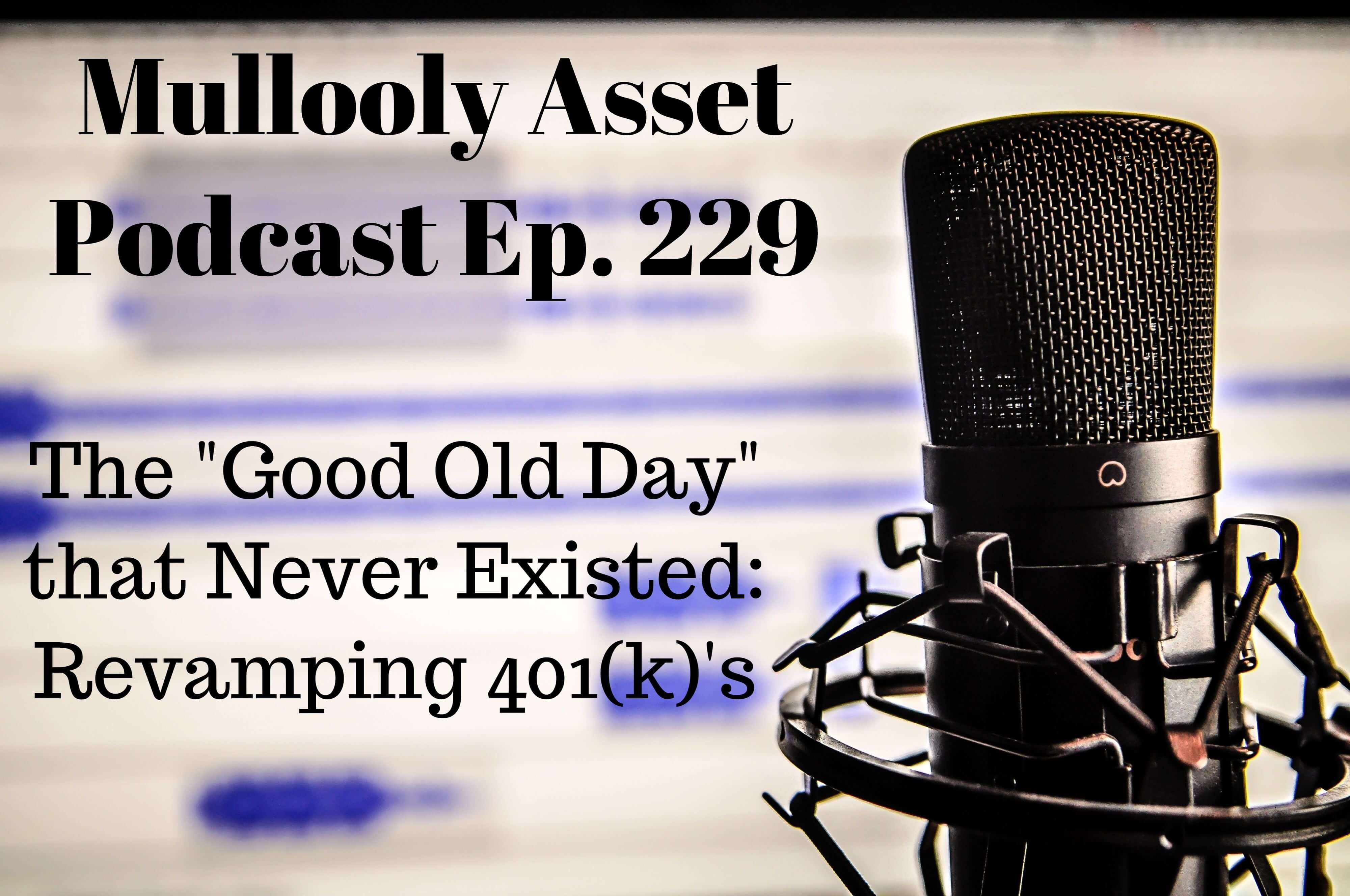 Ep. 229: The 'Good Old Days' that Never Existed: Revamping 401(k)s