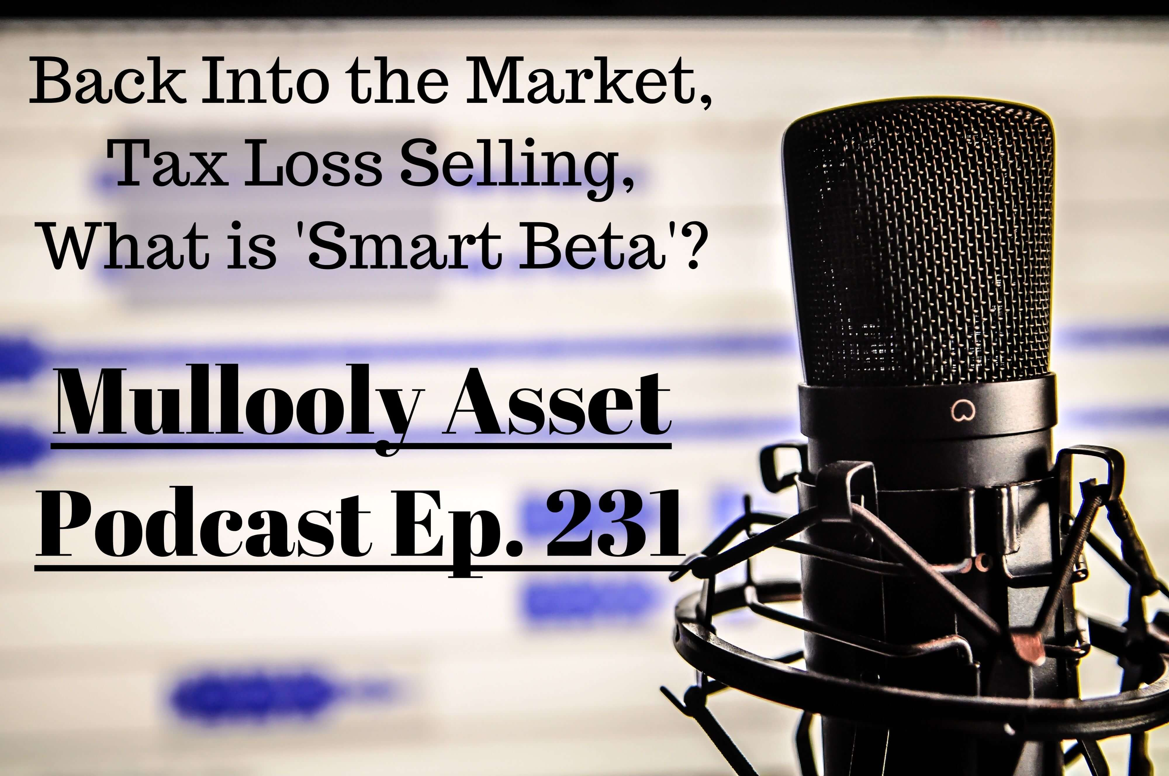 Ep. 231: Back Into the Market, Tax Loss Selling, & What is Smart Beta?