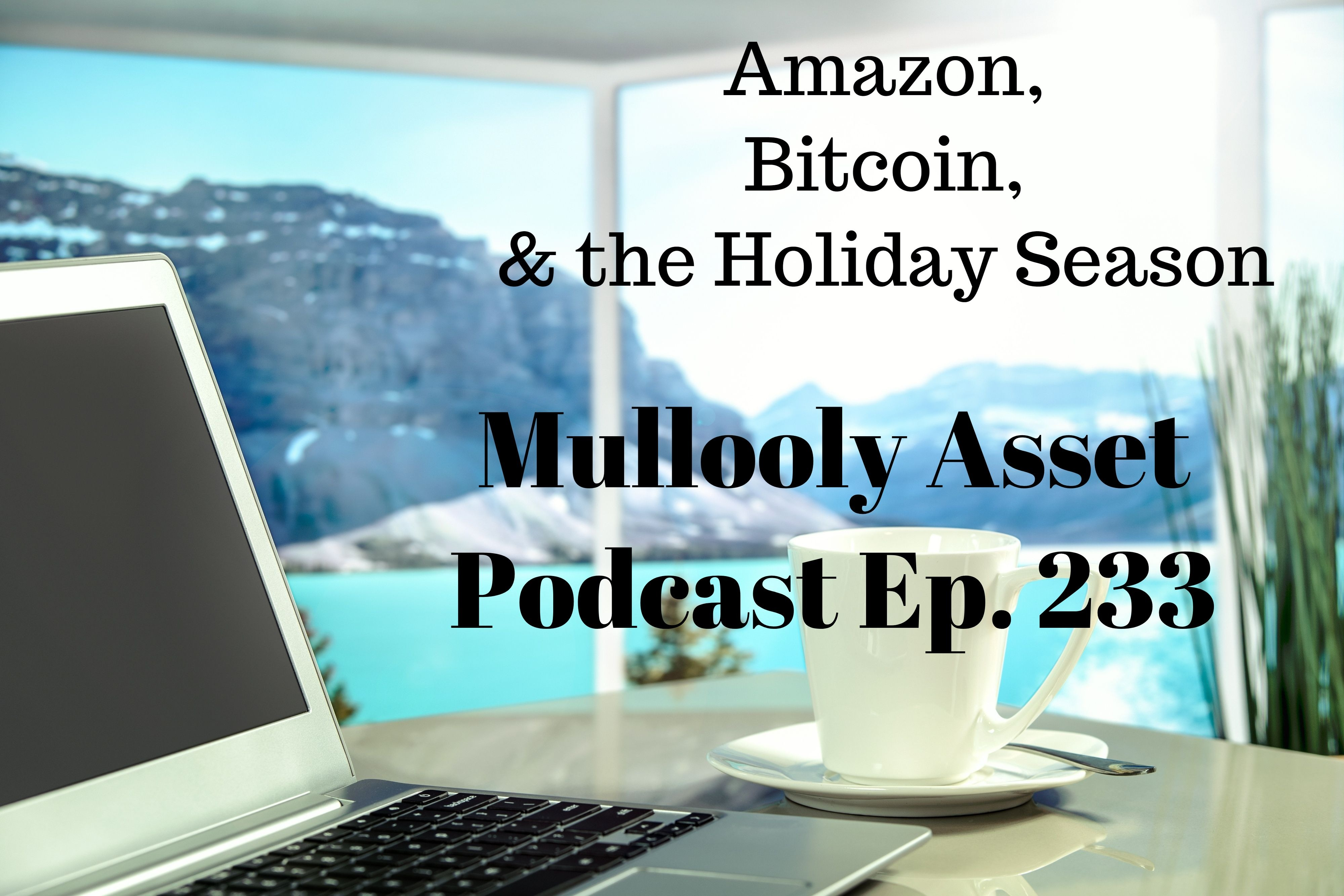 Ep. 233: Amazon, Bitcoin, & the Holiday Season