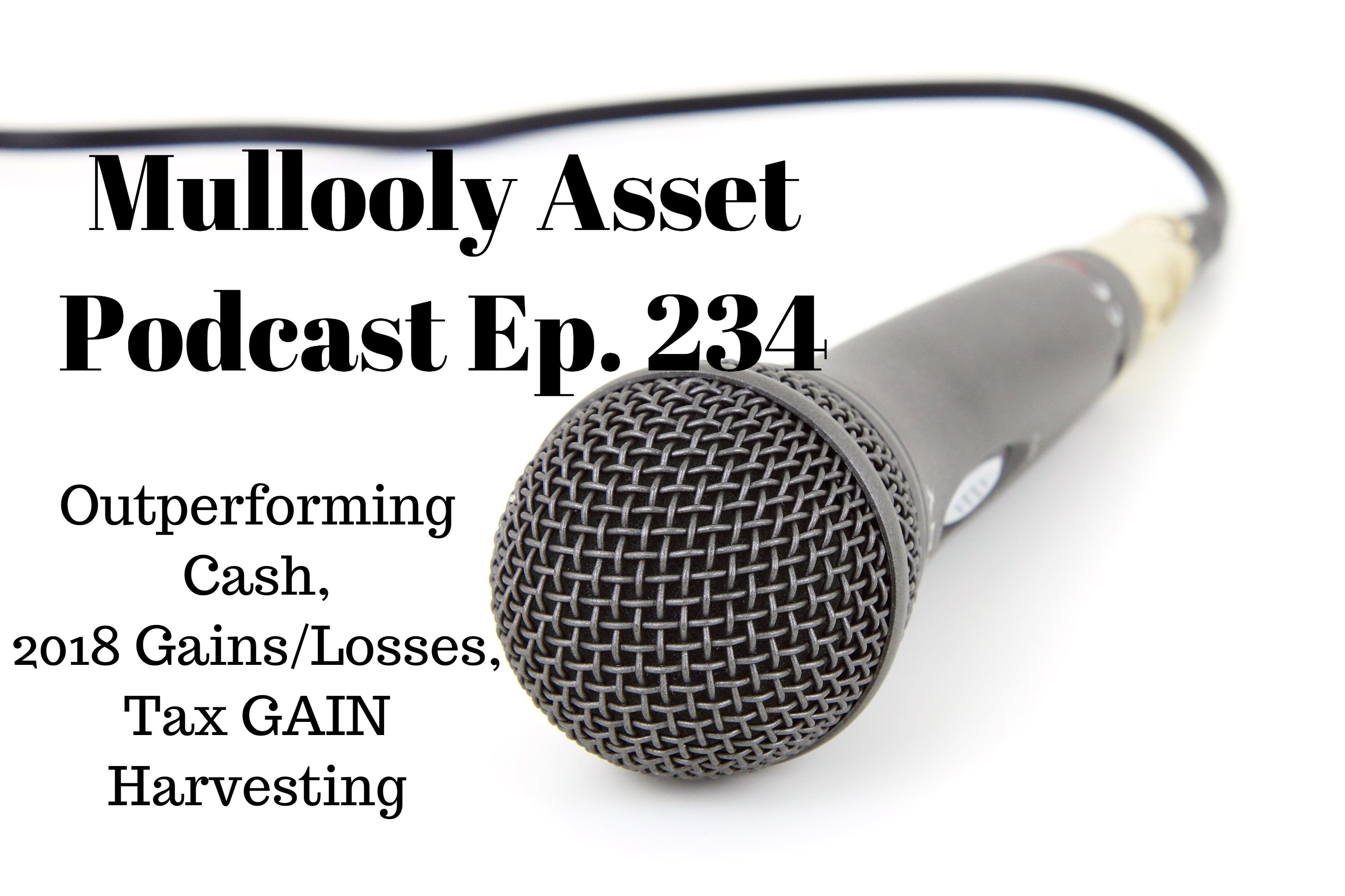 Ep. 234: Outperforming Cash, 2018 Gains/Losses, Tax GAIN Harvesting
