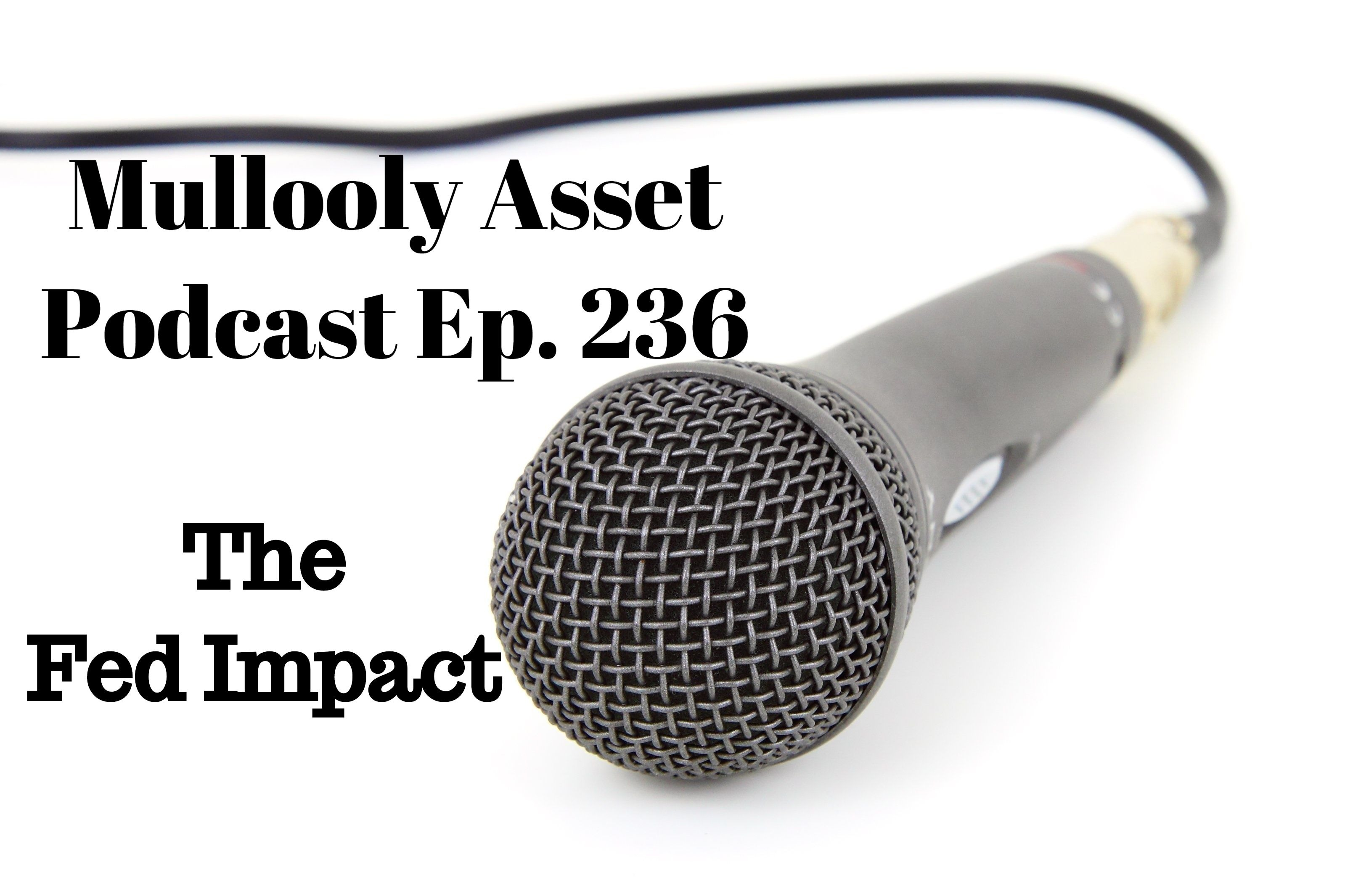 Ep. 236: The Fed Impact