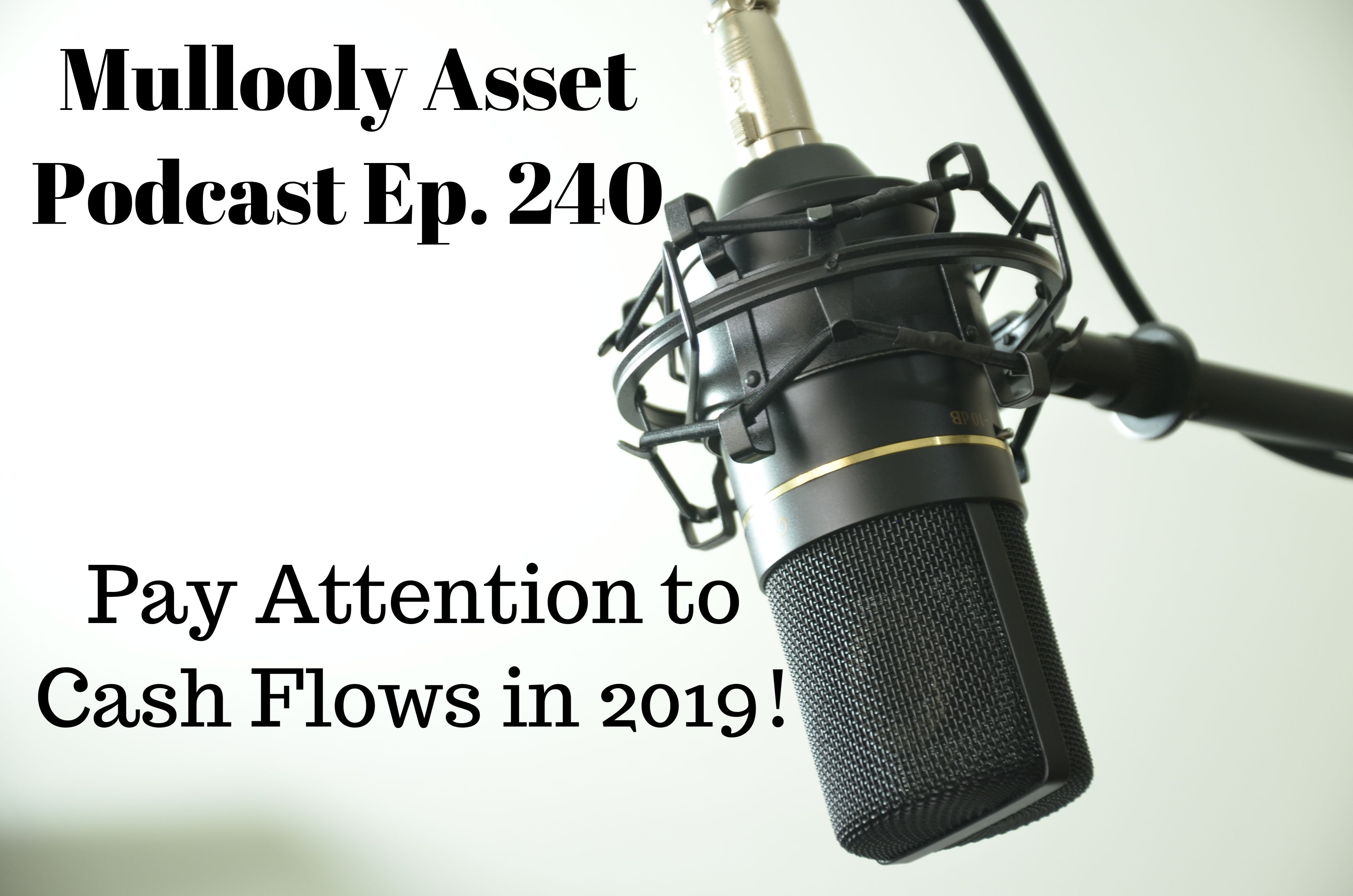 Ep. 240: Pay Attention to Cash Flows in 2019!