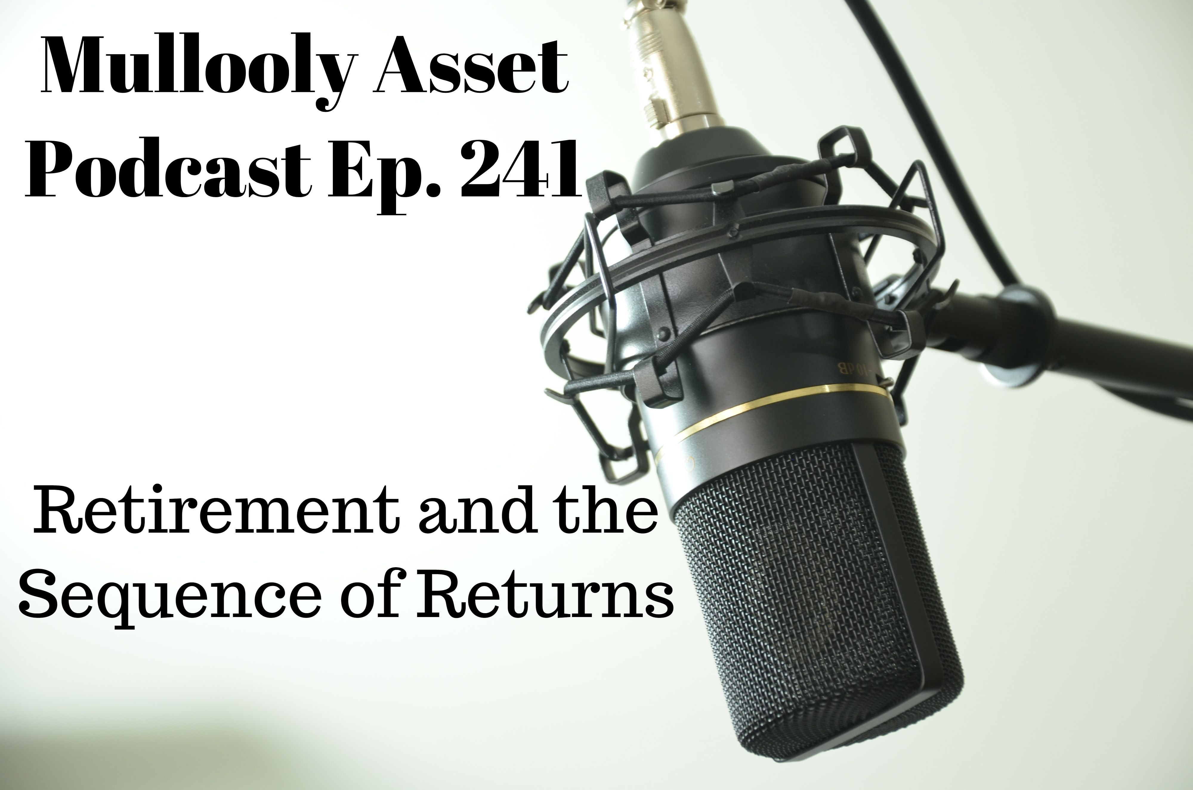 Ep. 241: Retirement and the Sequence of Returns