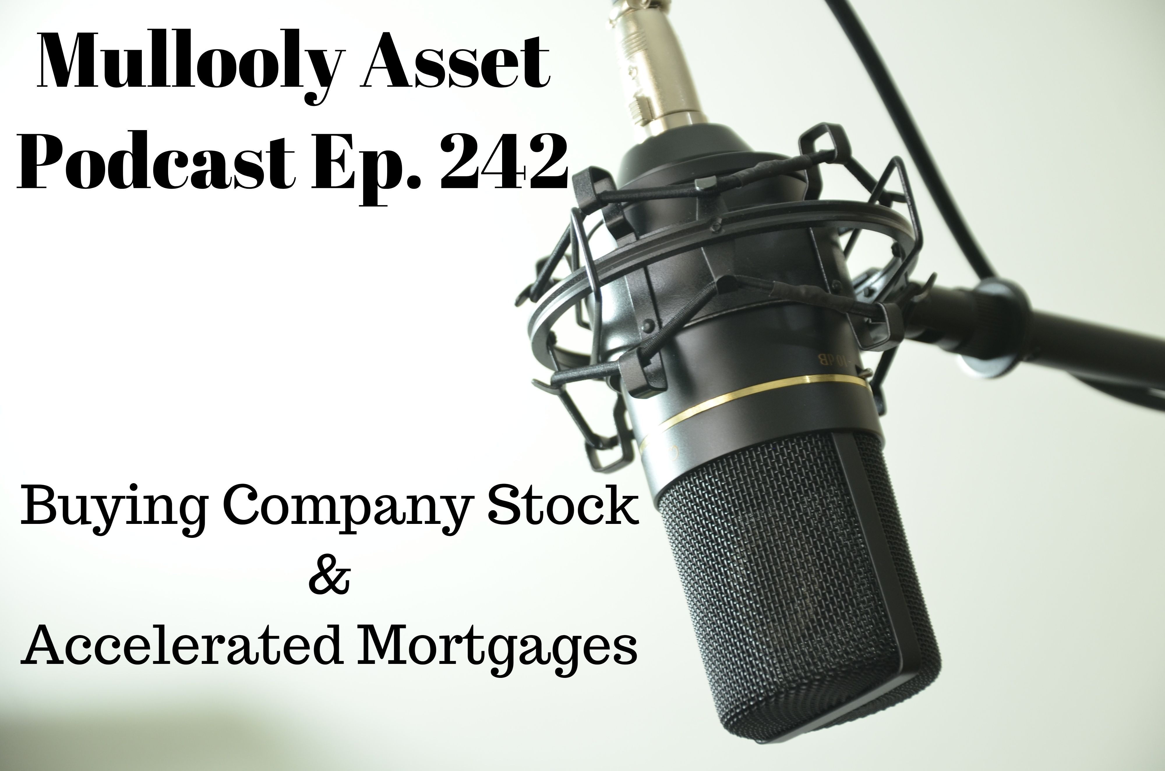 Ep. 242: Buying Company Stock & Accelerated Mortgages