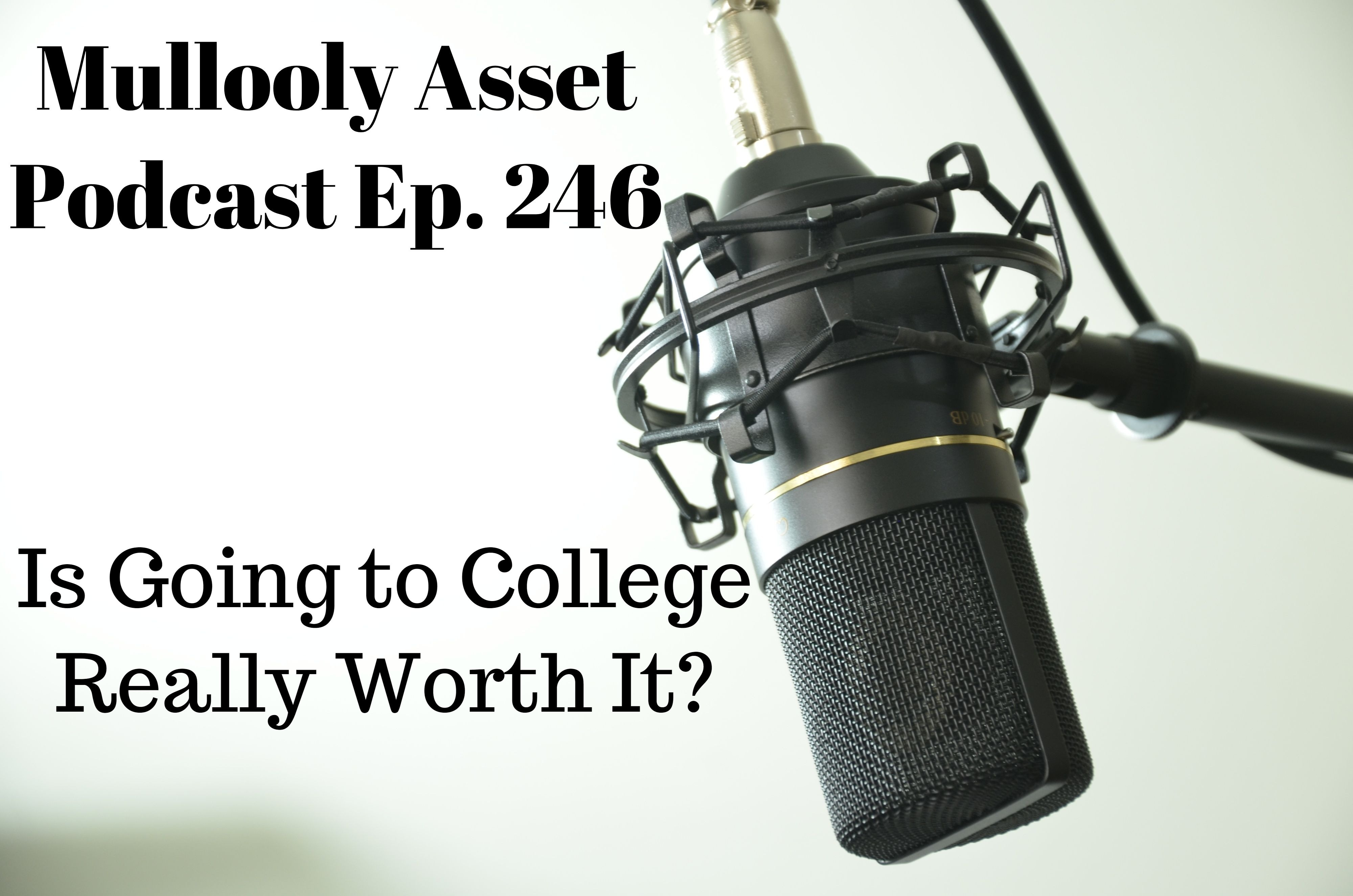 Ep. 246: Is Going to College Really Worth It?