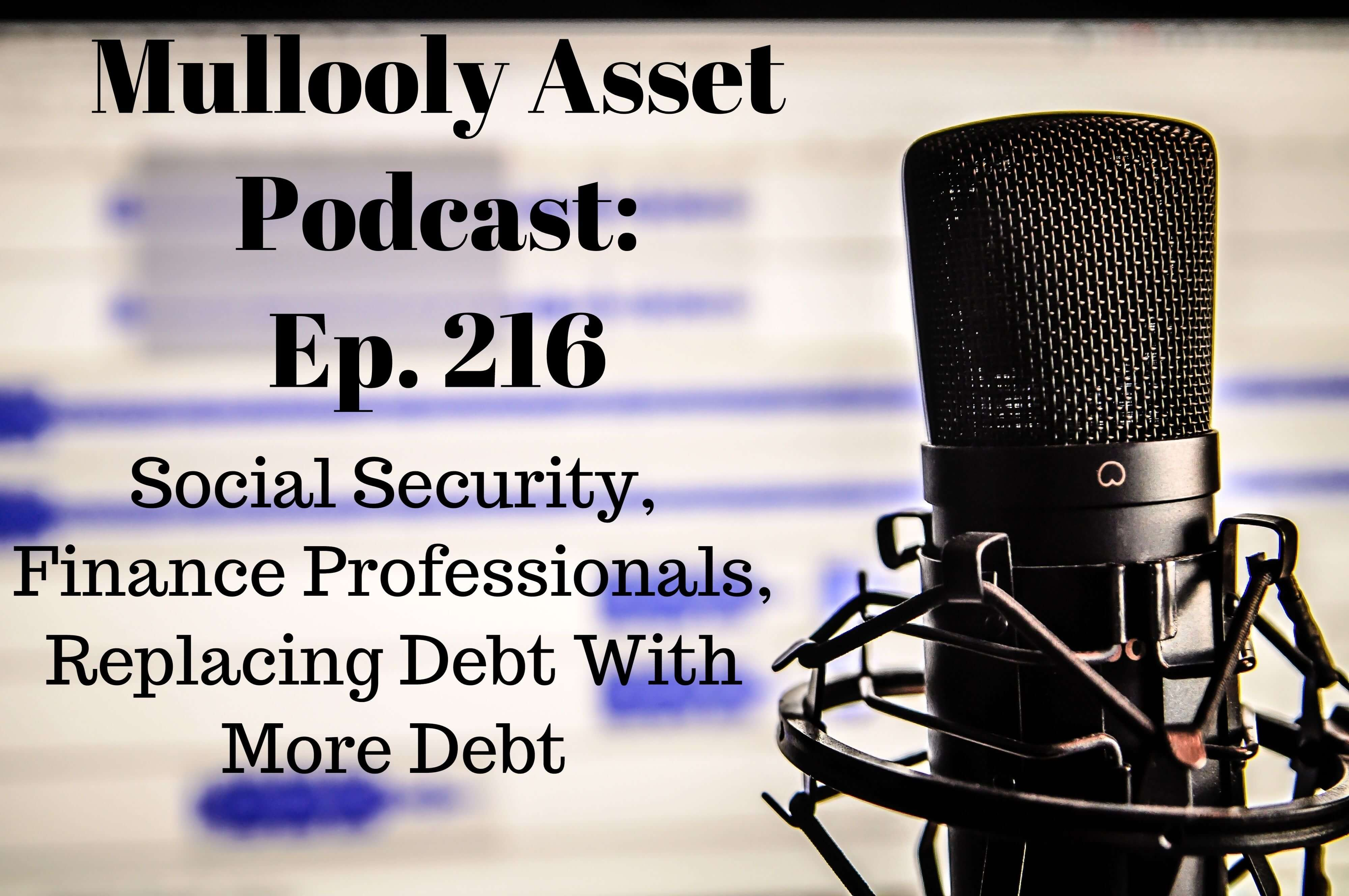 Ep. 216: Social Security, Finance Professionals, Replacing Debt with More Debt