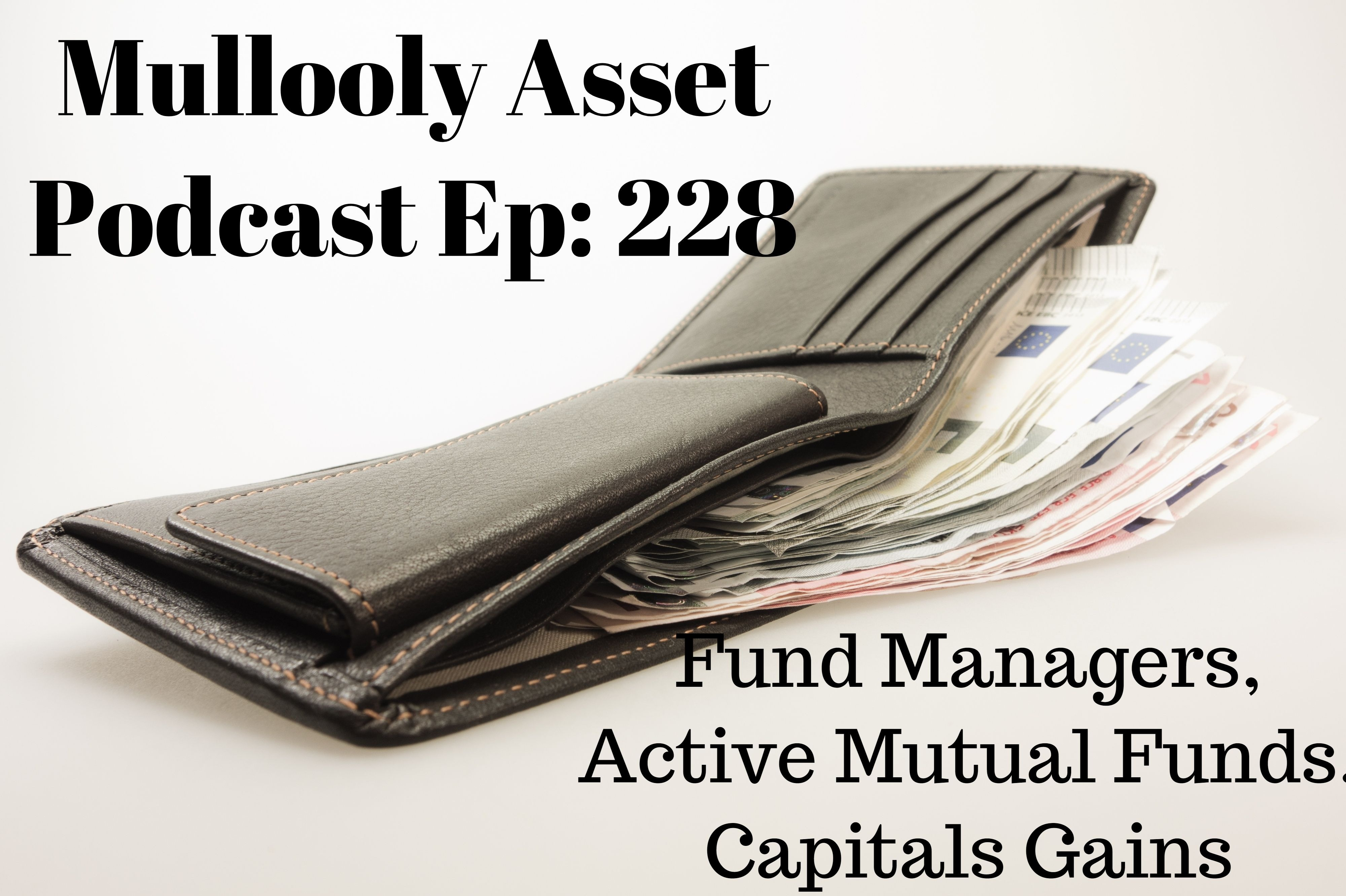 Ep. 228: Fund Managers, Active Mutual Funds, & Capital Gains