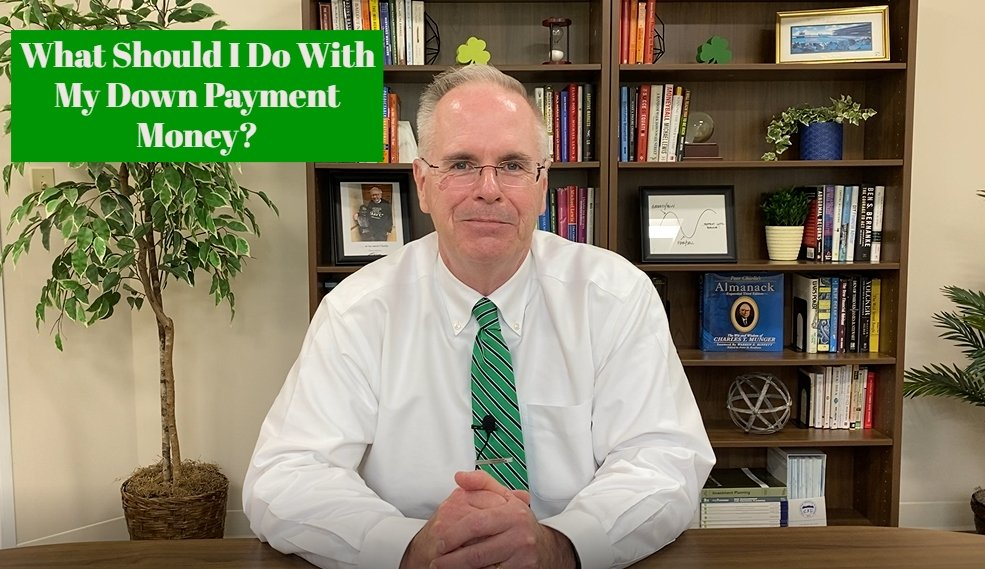 What Should I Do With My Down Payment Money